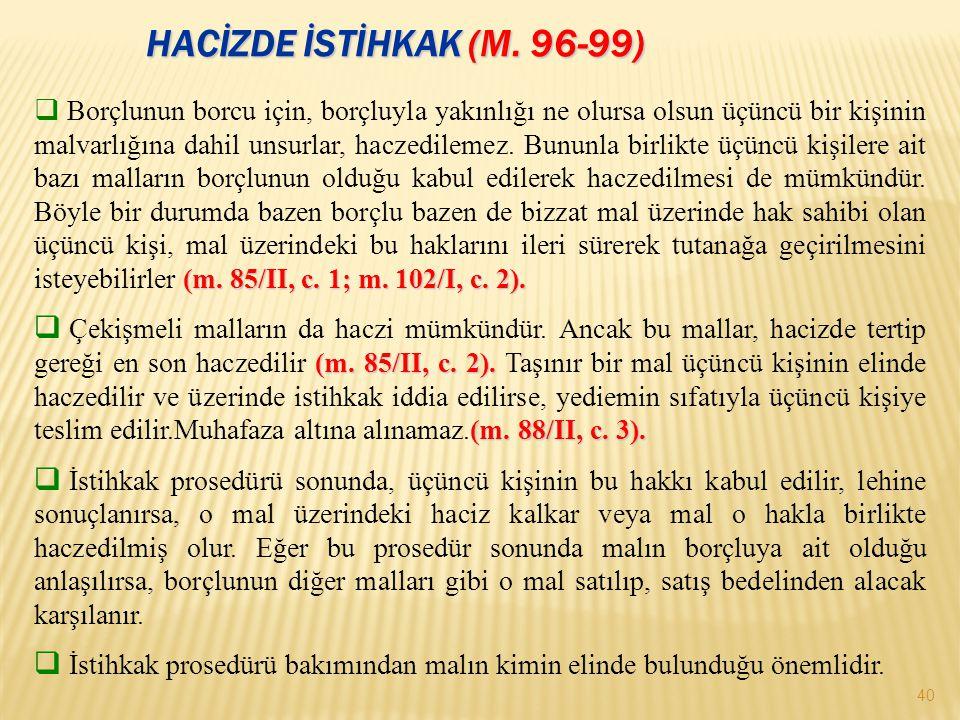 HACİZDE İSTİHKAK (M.96-99) 40 (m. 85/II, c. 1; m.