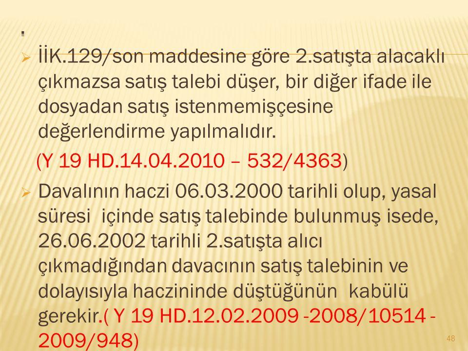  İİK.129/son maddesine göre 2.satışta alacaklı çıkmazsa satış talebi düşer, bir diğer ifade ile dosyadan satış istenmemişçesine değerlendirme yapılma