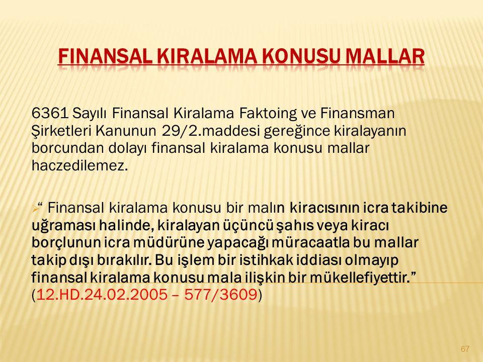 6361 Sayılı Finansal Kiralama Faktoing ve Finansman Şirketleri Kanunun 29/2.maddesi gereğince kiralayanın borcundan dolayı finansal kiralama konusu ma
