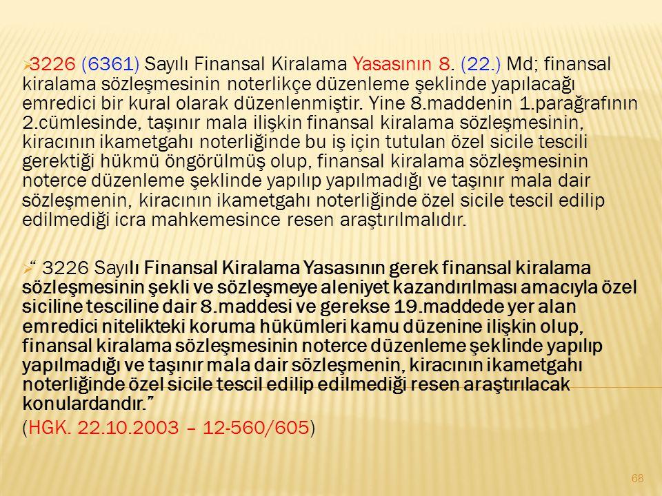  3226 (6361) Sayılı Finansal Kiralama Yasasının 8. (22.) Md; finansal kiralama sözleşmesinin noterlikçe düzenleme şeklinde yapılacağı emredici bir ku