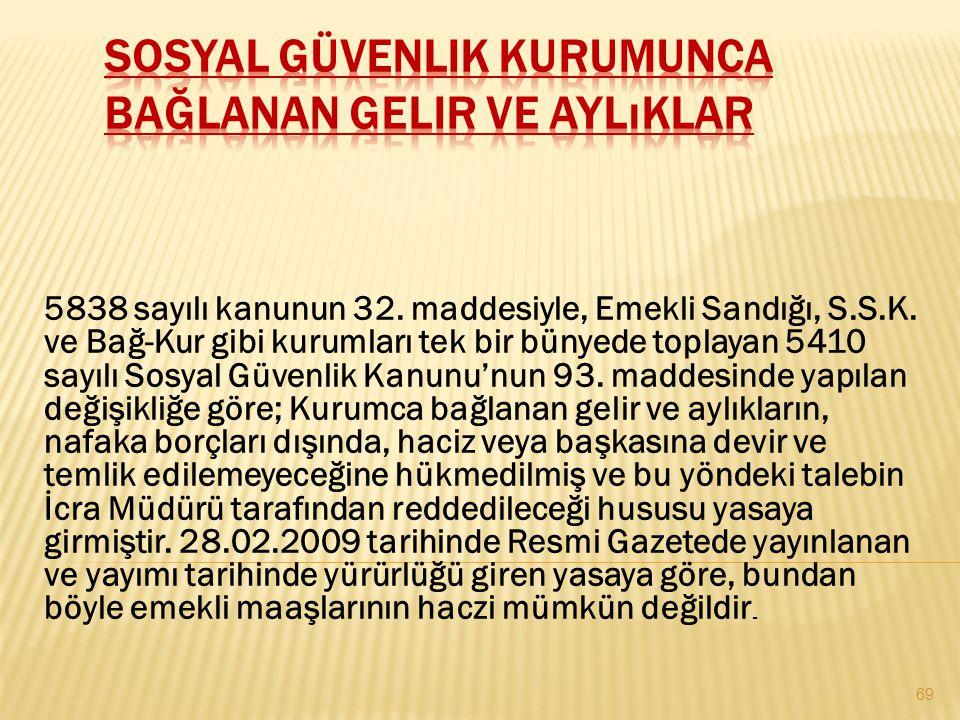 5838 sayılı kanunun 32. maddesiyle, Emekli Sandığı, S.S.K. ve Bağ-Kur gibi kurumları tek bir bünyede toplayan 5410 sayılı Sosyal Güvenlik Kanunu'nun 9