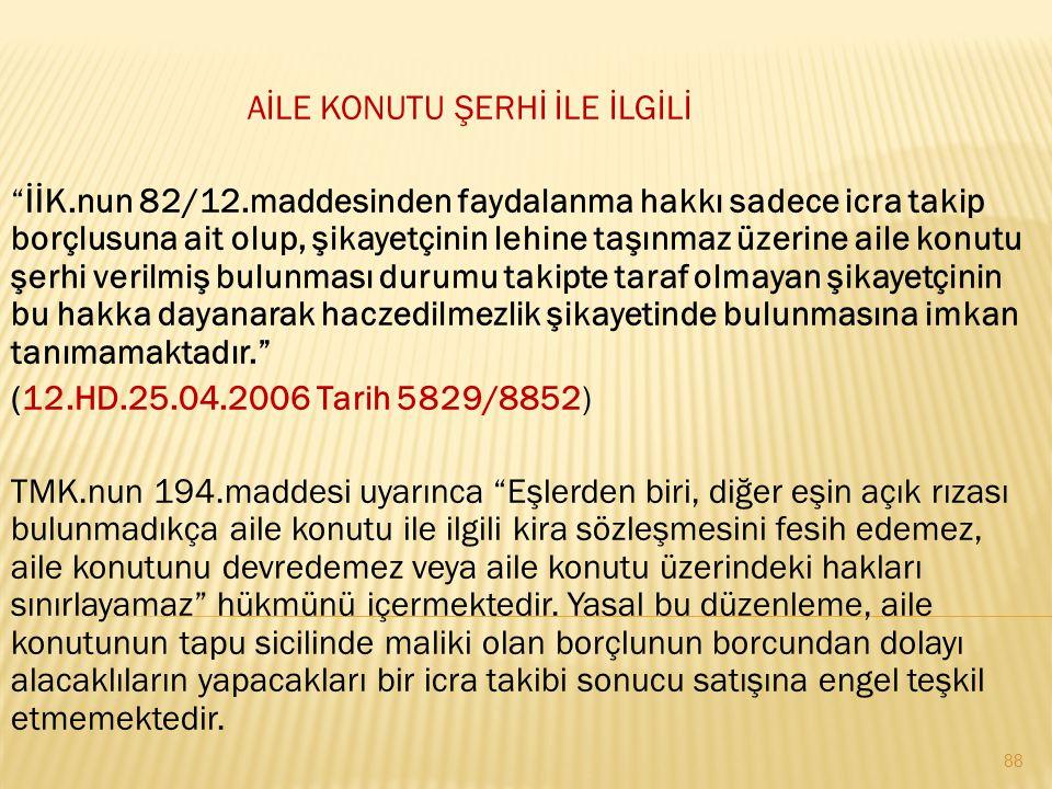 """AİLE KONUTU ŞERHİ İLE İLGİLİ """"İİK.nun 82/12.maddesinden faydalanma hakkı sadece icra takip borçlusuna ait olup, şikayetçinin lehine taşınmaz üzerine a"""
