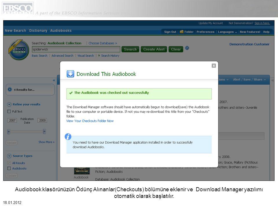 Audiobook klasörünüzün Ödünç Alınanlar(Checkouts) bölümüne eklenir ve Download Manager yazılımı otomatik olarak başlatılır. 18.01.2012