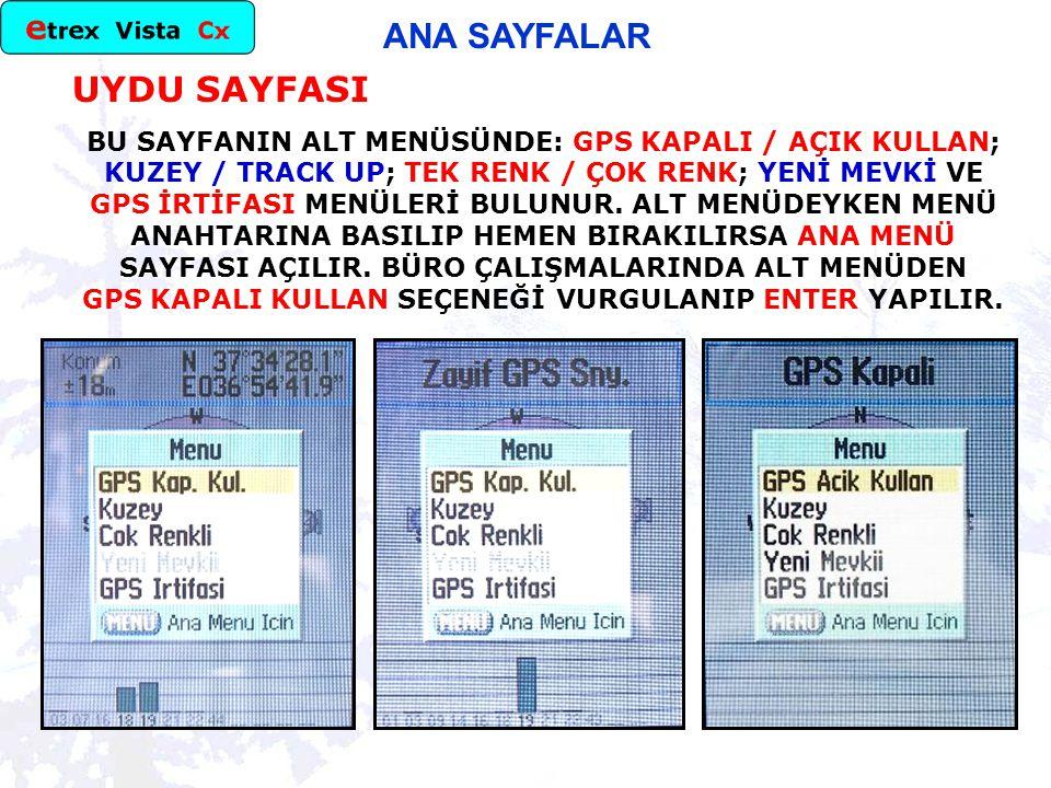 ANA SAYFALAR UYDU SAYFASI BU SAYFANIN ALT MENÜSÜNDE: GPS KAPALI / AÇIK KULLAN; KUZEY / TRACK UP; TEK RENK / ÇOK RENK; YENİ MEVKİ VE GPS İRTİFASI MENÜLERİ BULUNUR.