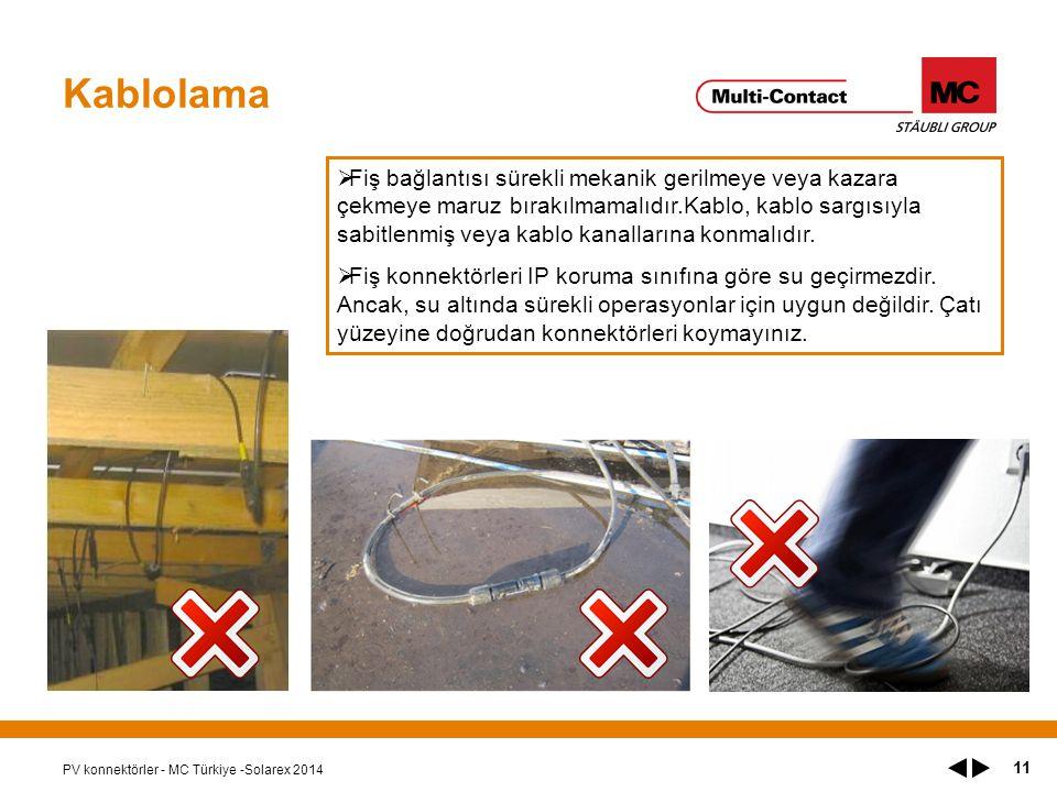 Kablolama PV konnektörler - MC Türkiye -Solarex 2014 11  Fiş bağlantısı sürekli mekanik gerilmeye veya kazara çekmeye maruz bırakılmamalıdır.Kablo, kablo sargısıyla sabitlenmiş veya kablo kanallarına konmalıdır.