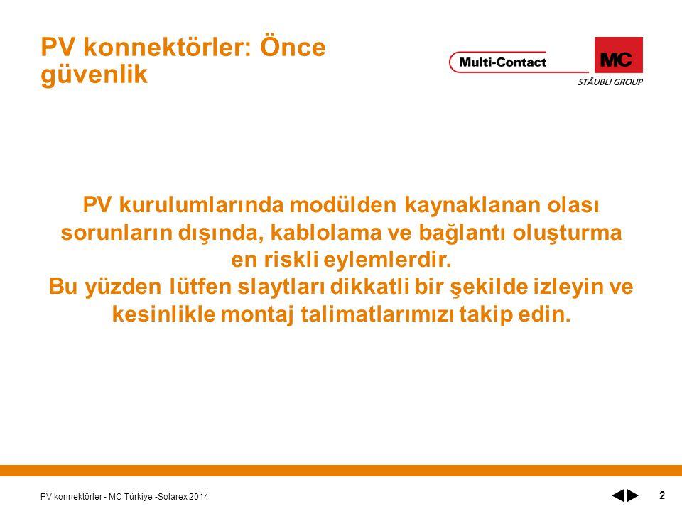 PV konnektörler: Önce güvenlik PV konnektörler - MC Türkiye -Solarex 2014 2 PV kurulumlarında modülden kaynaklanan olası sorunların dışında, kablolama ve bağlantı oluşturma en riskli eylemlerdir.