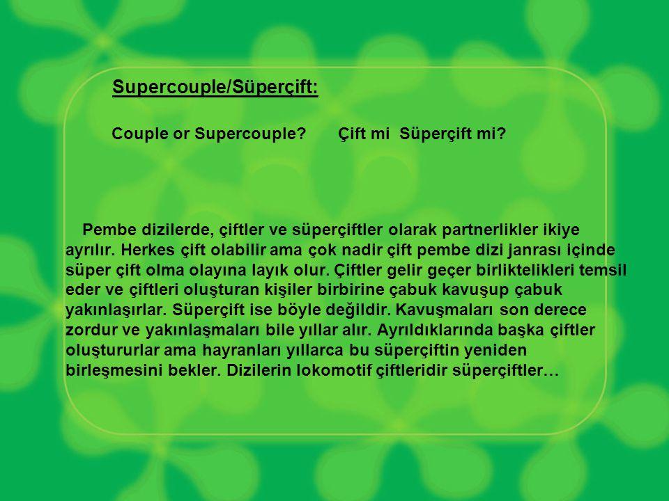Supercouple/Süperçift: Couple or Supercouple? Çift mi Süperçift mi? Pembe dizilerde, çiftler ve süperçiftler olarak partnerlikler ikiye ayrılır. Herke
