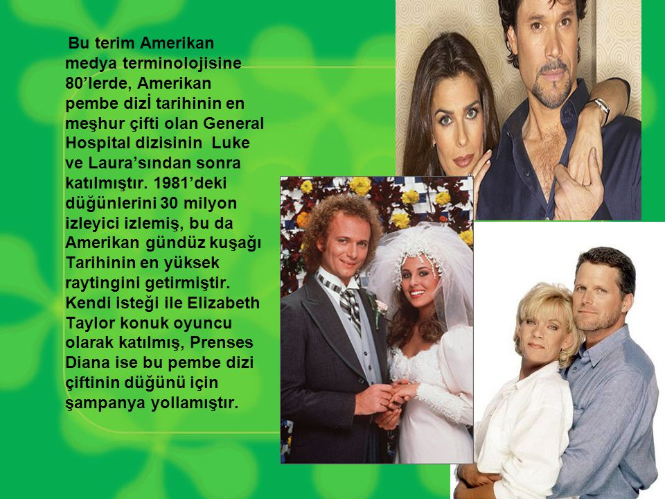 Bu terim Amerikan medya terminolojisine 80'lerde, Amerikan pembe dizİ tarihinin en meşhur çifti olan General Hospital dizisinin Luke ve Laura'sından s