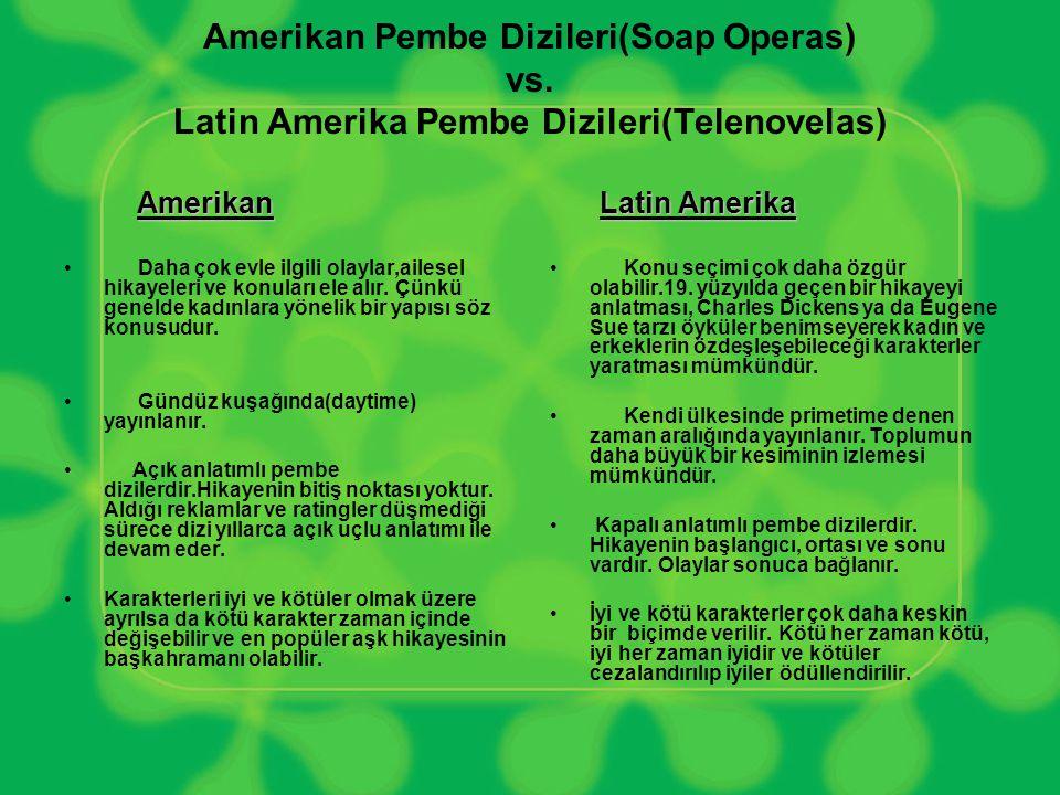 Amerikan Pembe Dizileri(Soap Operas) vs. Latin Amerika Pembe Dizileri(Telenovelas) Amerikan Amerikan • Daha çok evle ilgili olaylar,ailesel hikayeleri