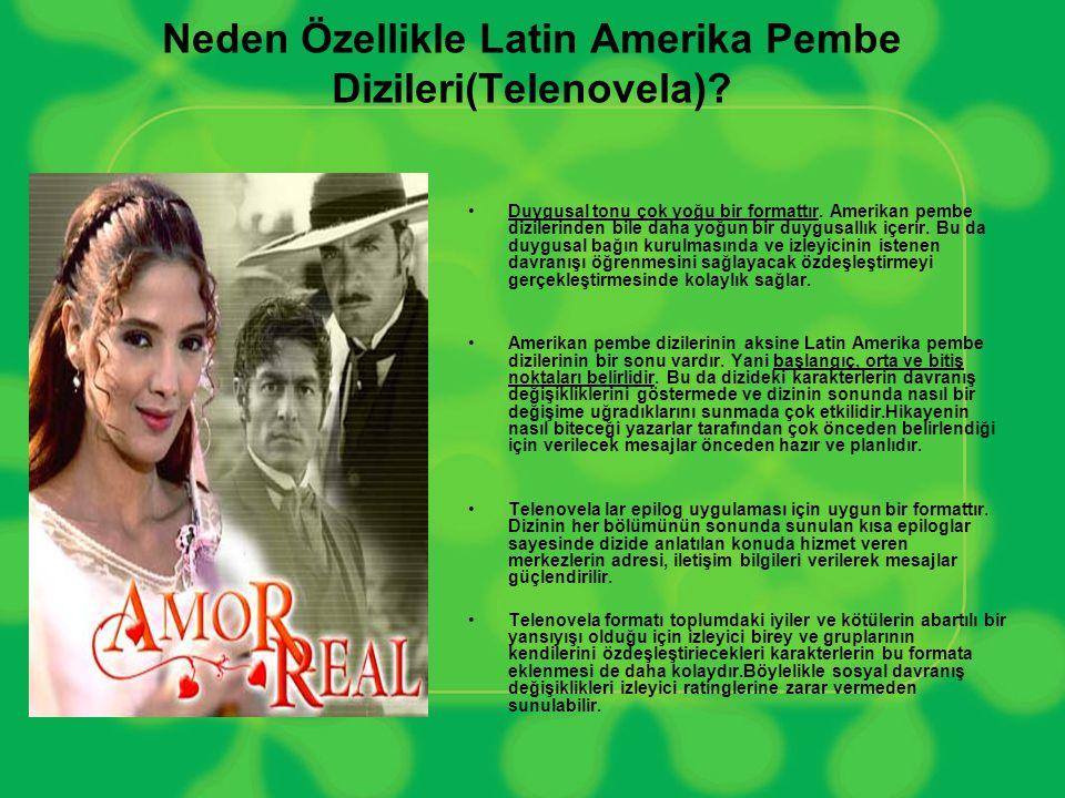 Neden Özellikle Latin Amerika Pembe Dizileri(Telenovela)? •Duygusal tonu çok yoğu bir formattır. Amerikan pembe dizilerinden bile daha yoğun bir duygu