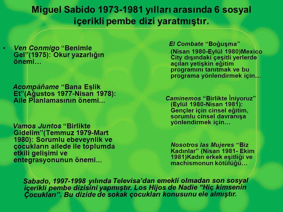 """Miguel Sabido 1973-1981 yılları arasında 6 sosyal içerikli pembe dizi yaratmıştır. •Ven Conmigo """"Benimle Gel""""(1975): Okur yazarlığın önemi… Acompáñame"""