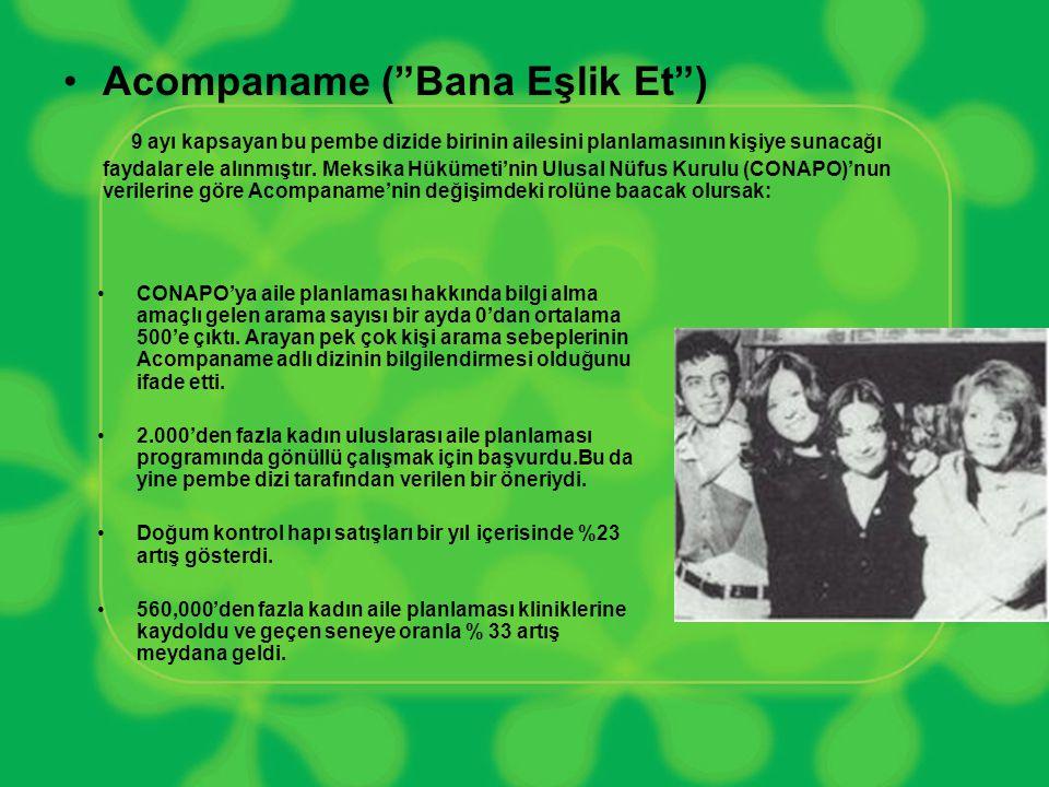 •Acompaname ( Bana Eşlik Et ) 9 ayı kapsayan bu pembe dizide birinin ailesini planlamasının kişiye sunacağı faydalar ele alınmıştır.