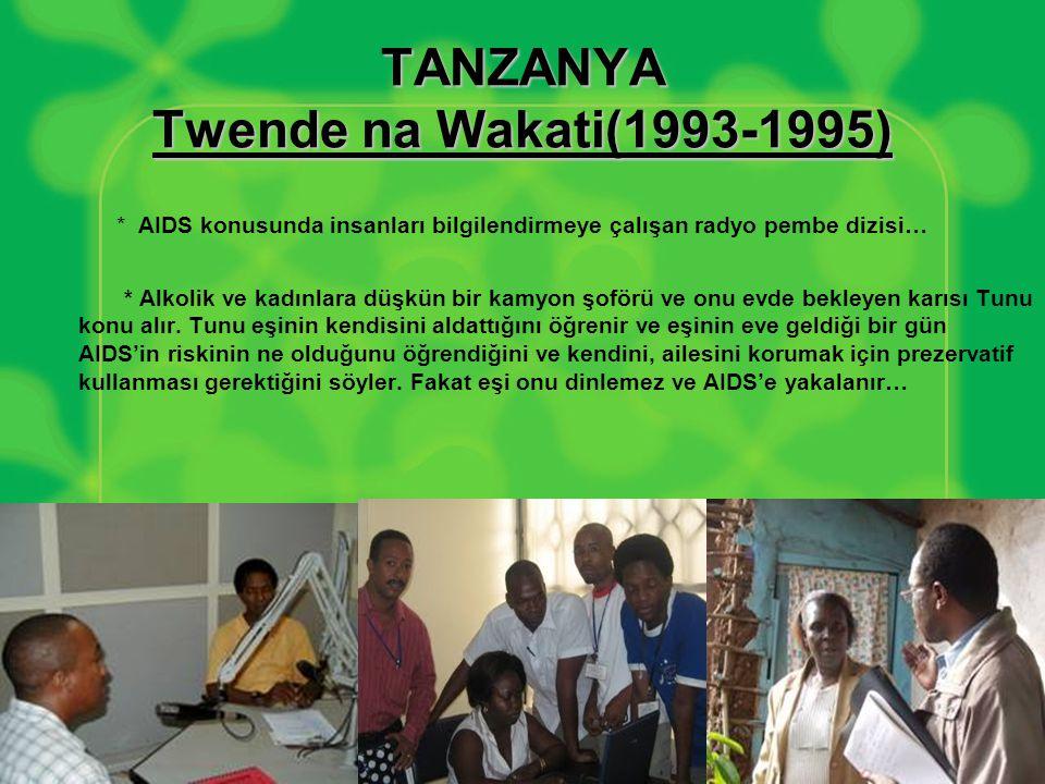TANZANYA Twende na Wakati(1993-1995) * AIDS konusunda insanları bilgilendirmeye çalışan radyo pembe dizisi… * Alkolik ve kadınlara düşkün bir kamyon şoförü ve onu evde bekleyen karısı Tunu konu alır.