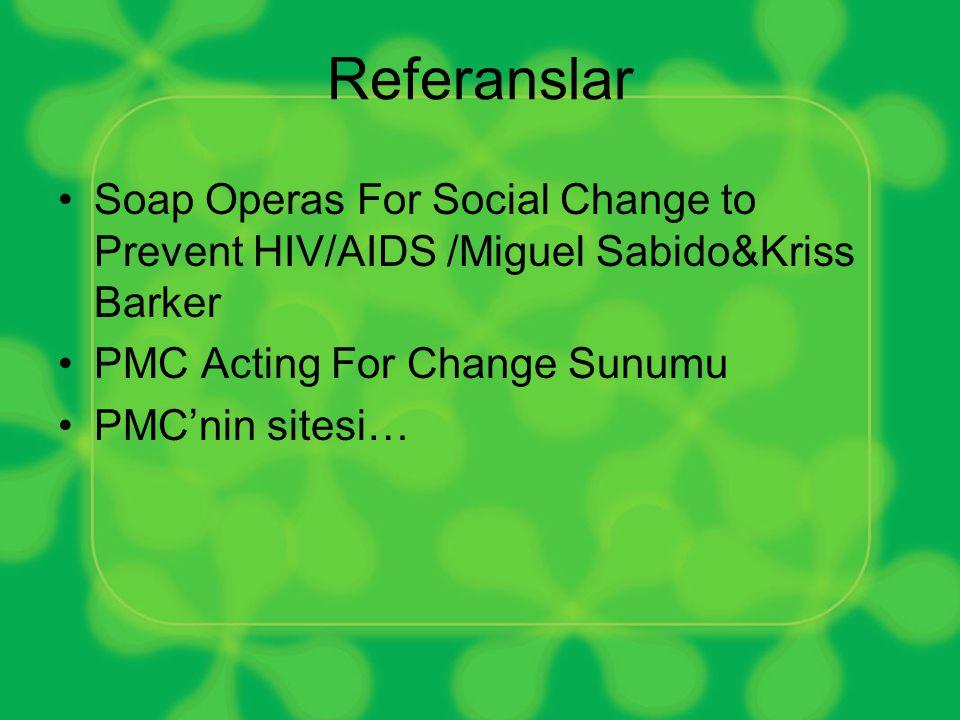Referanslar •Soap Operas For Social Change to Prevent HIV/AIDS /Miguel Sabido&Kriss Barker •PMC Acting For Change Sunumu •PMC'nin sitesi…