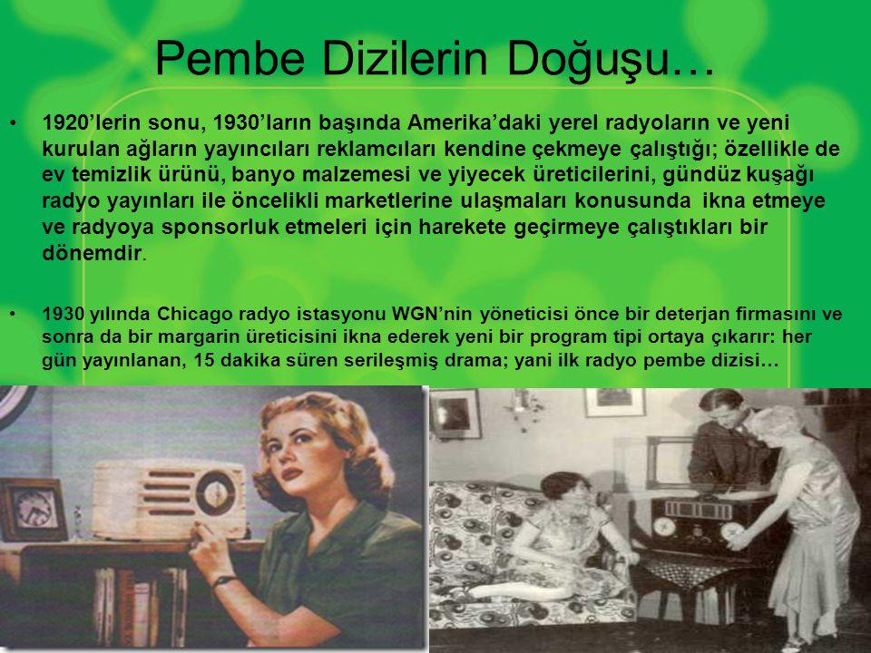 Pembe Dizilerin Doğuşu… •1920'lerin sonu, 1930'ların başında Amerika'daki yerel radyoların ve yeni kurulan ağların yayıncıları reklamcıları kendine çe