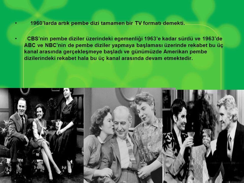 • 1960'larda artık pembe dizi tamamen bir TV formatı demekti. • CBS'nin pembe diziler üzerindeki egemenliği 1963'e kadar sürdü ve 1963'de ABC ve NBC'n