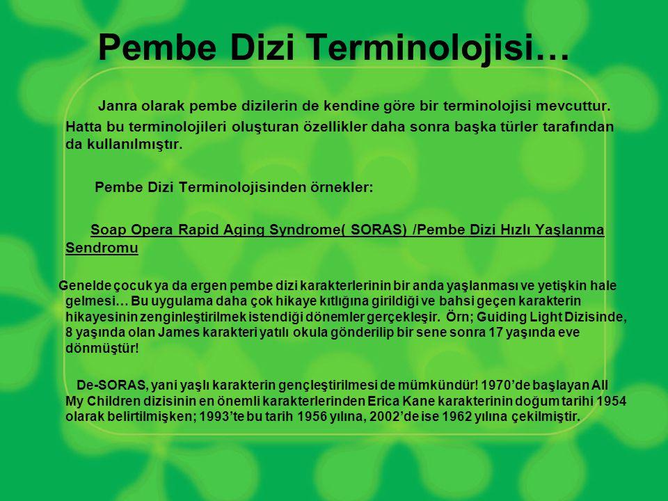 Pembe Dizi Terminolojisi… Janra olarak pembe dizilerin de kendine göre bir terminolojisi mevcuttur. Hatta bu terminolojileri oluşturan özellikler daha