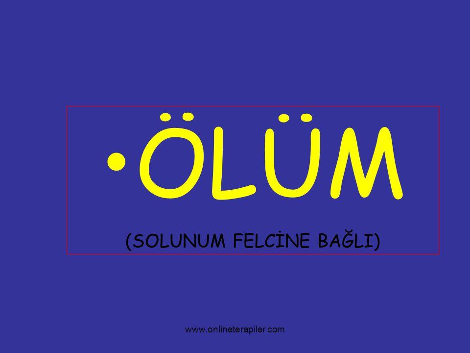www.onlineterapiler.com •ÖLÜM (SOLUNUM FELCİNE BAĞLI)