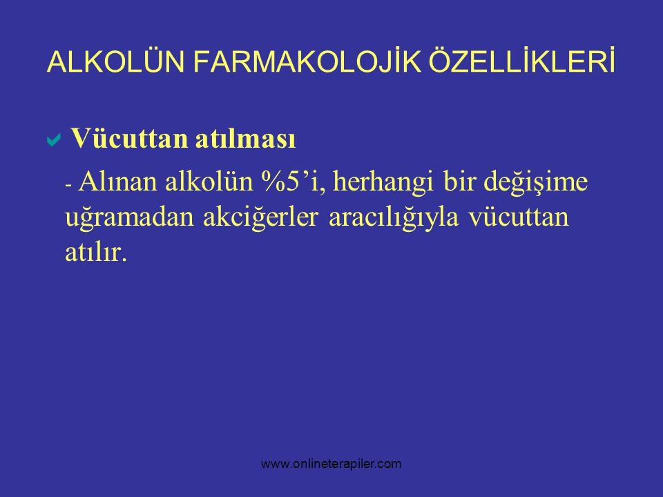 www.onlineterapiler.com ALKOLÜN FARMAKOLOJİK ÖZELLİKLERİ  Vücuttan atılması - Alınan alkolün %5'i, herhangi bir değişime uğramadan akciğerler aracılığıyla vücuttan atılır.