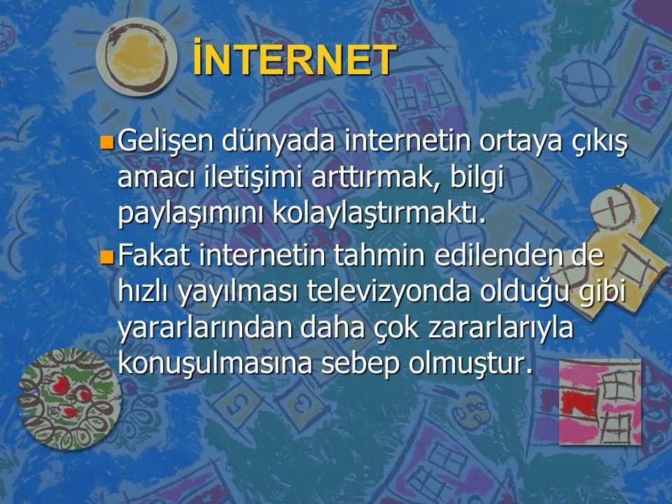 İNTERNET n Gelişen dünyada internetin ortaya çıkış amacı iletişimi arttırmak, bilgi paylaşımını kolaylaştırmaktı. n Fakat internetin tahmin edilenden