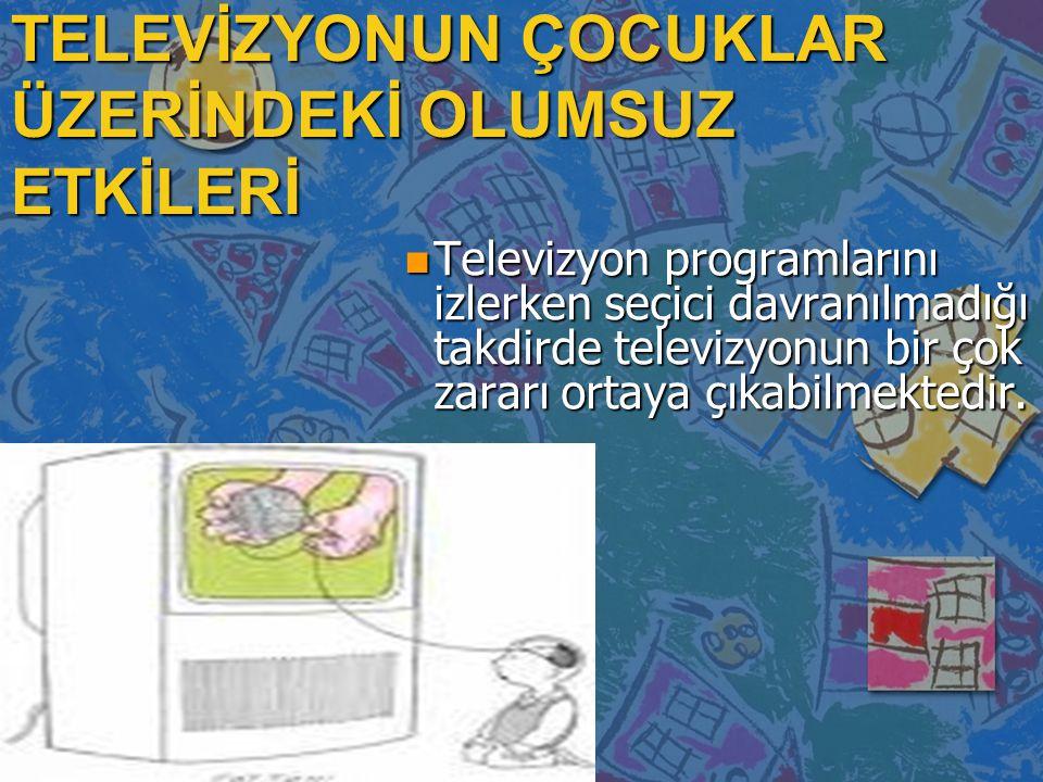 TELEVİZYONUN ÇOCUKLAR ÜZERİNDEKİ OLUMSUZ ETKİLERİ nTnTnTnTelevizyon programlarını izlerken seçici davranılmadığı takdirde televizyonun bir çok zararı