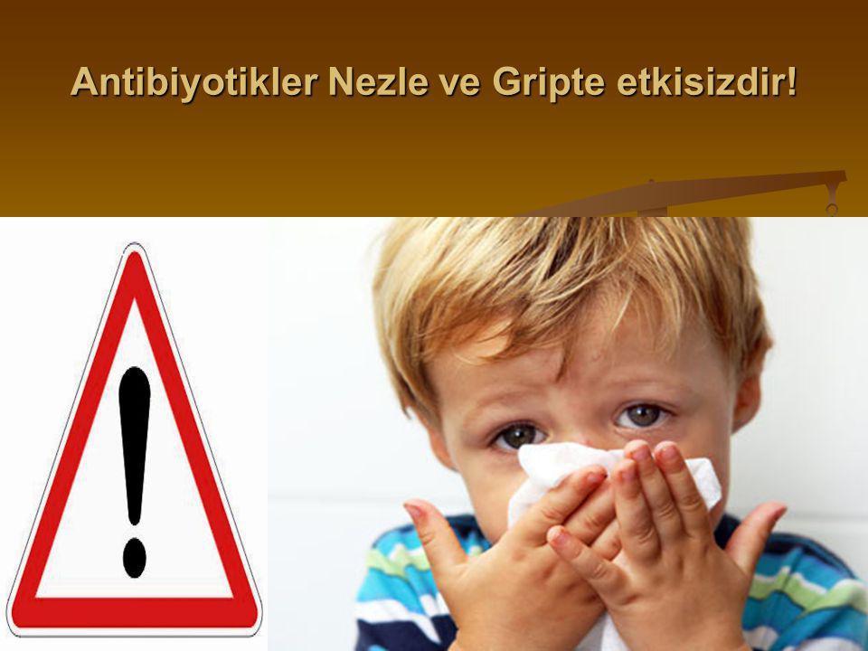 Antibiyotikler Nezle ve Gripte etkisizdir!