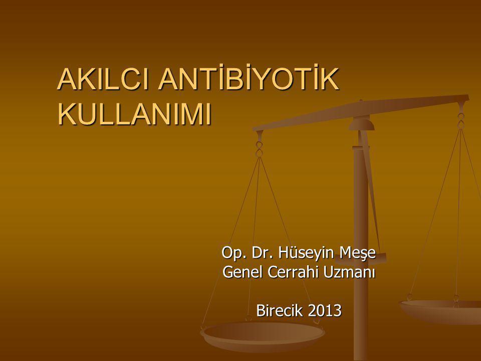 AKILCI ANTİBİYOTİK KULLANIMI Op. Dr. Hüseyin Meşe Genel Cerrahi Uzmanı Birecik 2013
