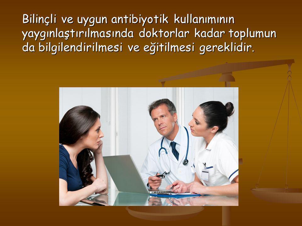 Bilinçli ve uygun antibiyotik kullanımının yaygınlaştırılmasında doktorlar kadar toplumun da bilgilendirilmesi ve eğitilmesi gereklidir.