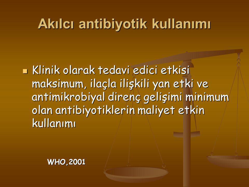 Akılcı antibiyotik kullanımı  Klinik olarak tedavi edici etkisi maksimum, ilaçla ilişkili yan etki ve antimikrobiyal direnç gelişimi minimum olan ant