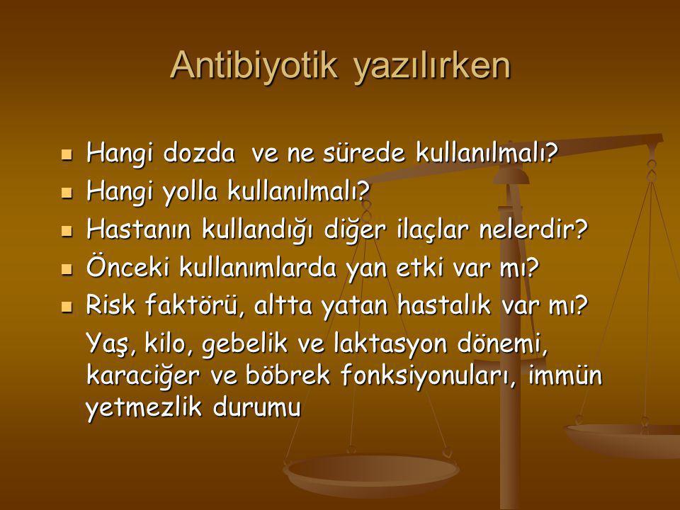 Antibiyotik yazılırken  Hangi dozda ve ne sürede kullanılmalı?  Hangi yolla kullanılmalı?  Hastanın kullandığı diğer ilaçlar nelerdir?  Önceki kul