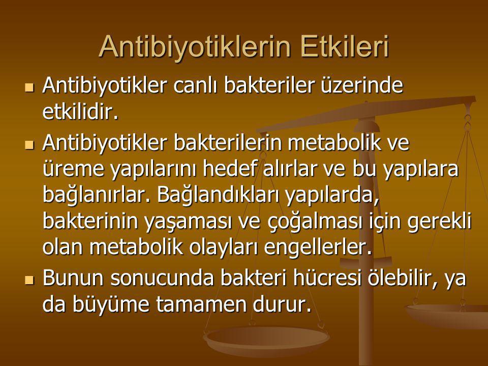 Antibiyotiklerin Etkileri  Antibiyotikler canlı bakteriler üzerinde etkilidir.  Antibiyotikler bakterilerin metabolik ve üreme yapılarını hedef alır