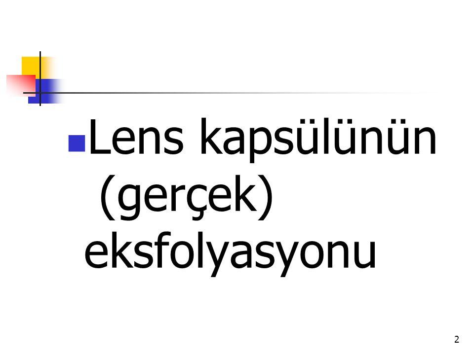 Lens kapsülünün (gerçek) eksfolyasyonu 2