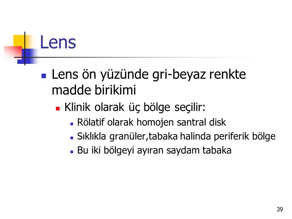 Lens  Lens ön yüzünde gri-beyaz renkte madde birikimi  Klinik olarak üç bölge seçilir:  Rölatif olarak homojen santral disk  Sıklıkla granüler,tab