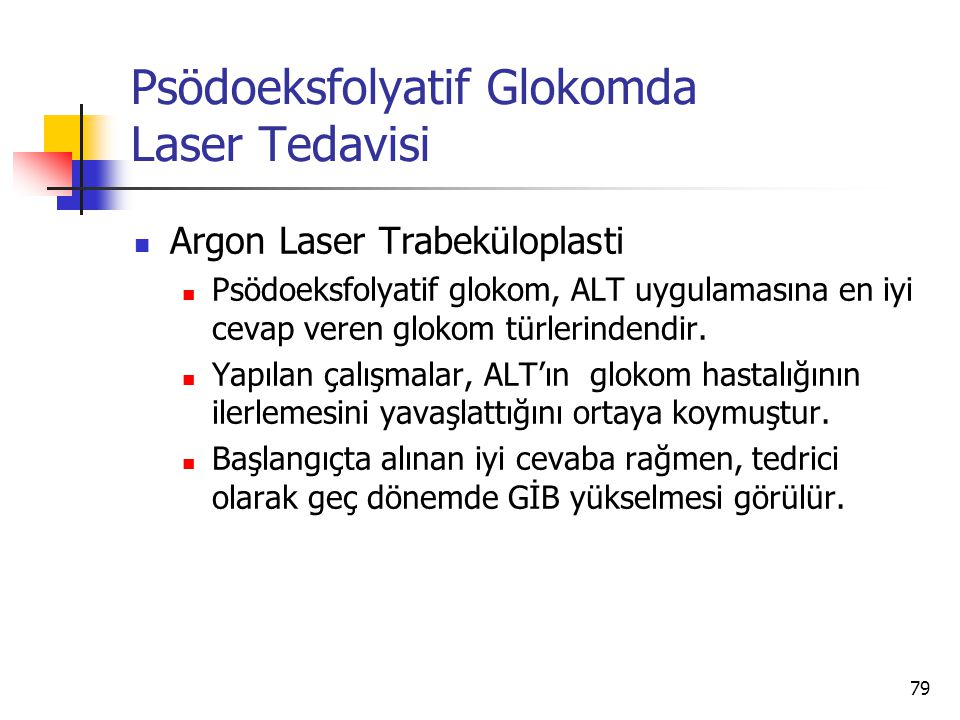Psödoeksfolyatif Glokomda Laser Tedavisi  Argon Laser Trabeküloplasti  Psödoeksfolyatif glokom, ALT uygulamasına en iyi cevap veren glokom türlerind