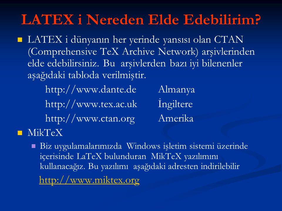 LATEX i Nereden Elde Edebilirim?   LATEX i dünyanın her yerinde yansısı olan CTAN (Comprehensive TeX Archive Network) arşivlerinden elde edebilirsin
