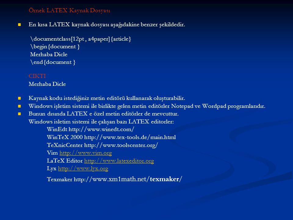 Örnek LATEX Kaynak Dosyası   En kısa LATEX kaynak dosyası aşağıdakine benzer şekildedir. \documentclass[12pt, a4paper]{article} \begin{document } Me
