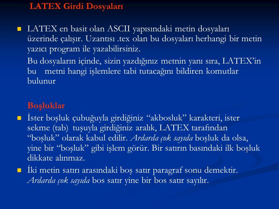LATEX Girdi Dosyaları   LATEX en basit olan ASCII yapısındaki metin dosyaları üzerinde çalışır. Uzantısı.tex olan bu dosyaları herhangi bir metin ya