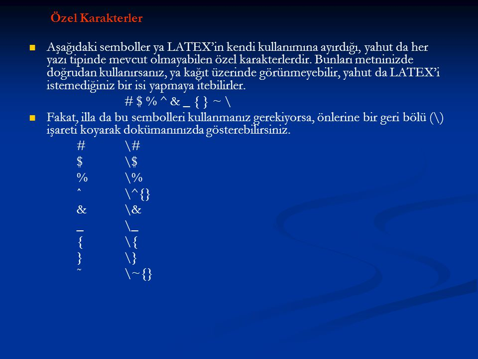 Özel Karakterler   Aşağıdaki semboller ya LATEX'in kendi kullanımına ayırdığı, yahut da her yazı tipinde mevcut olmayabilen özel karakterlerdir. Bun