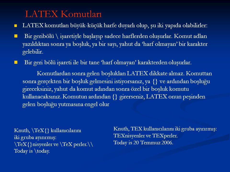 LATEX Komutları   LATEX komutları büyük-küçük harfe duyarlı olup, şu iki yapıda olabilirler:   Bir geribölü \ işaretiyle başlayıp sadece harflerde
