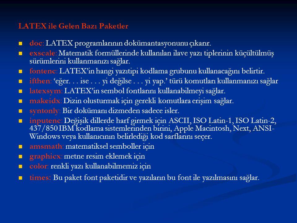 LATEX ile Gelen Bazı Paketler   doc: LATEX programlarının dokümantasyonunu çıkarır.   exscale: Matematik formüllerinde kullanılan ilave yazı tiple