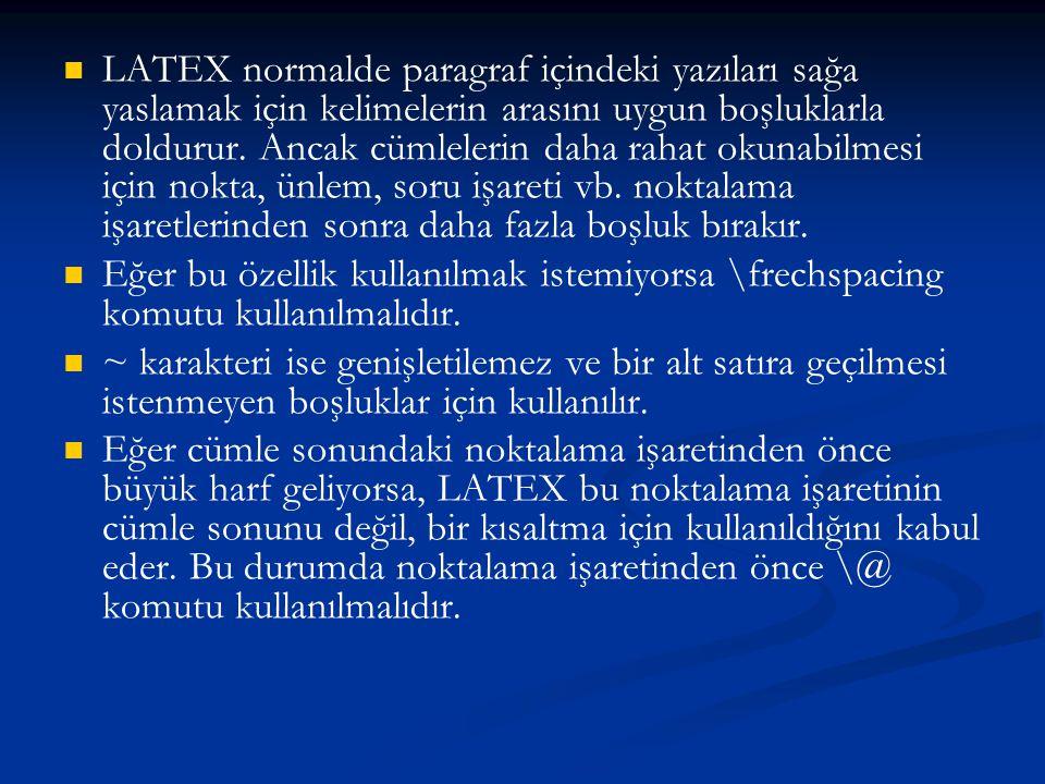   LATEX normalde paragraf içindeki yazıları sağa yaslamak için kelimelerin arasını uygun boşluklarla doldurur. Ancak cümlelerin daha rahat okunabilm