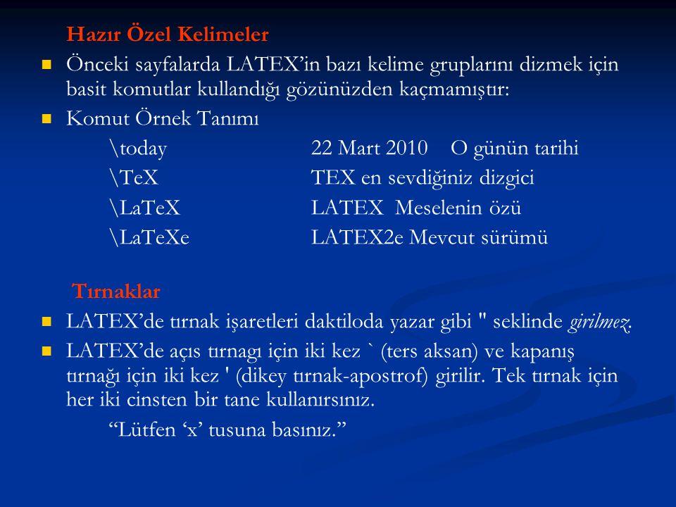 Hazır Özel Kelimeler   Önceki sayfalarda LATEX'in bazı kelime gruplarını dizmek için basit komutlar kullandığı gözünüzden kaçmamıştır:   Komut Örn