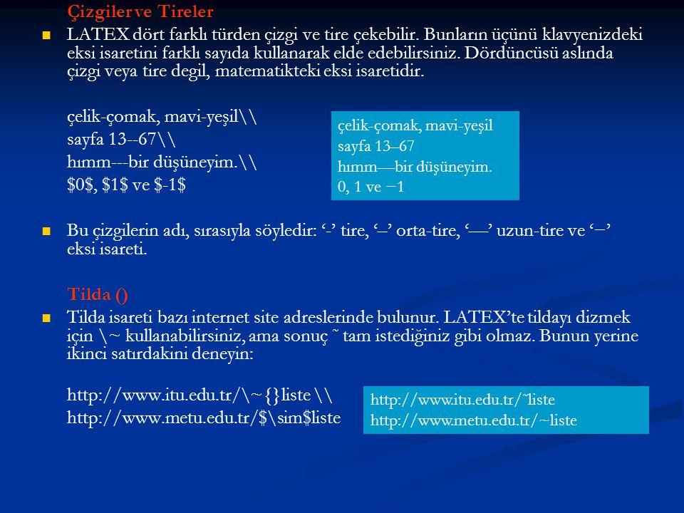 Çizgiler ve Tireler   LATEX dört farklı türden çizgi ve tire çekebilir. Bunların üçünü klavyenizdeki eksi isaretini farklı sayıda kullanarak elde ed