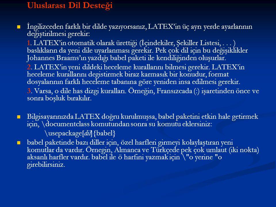 Uluslarası Dil Desteği   İngilizceden farklı bir dilde yazıyorsanız, LATEX'in üç ayrı yerde ayarlarının değiştirilmesi gerekir: 1. LATEX'in otomatik
