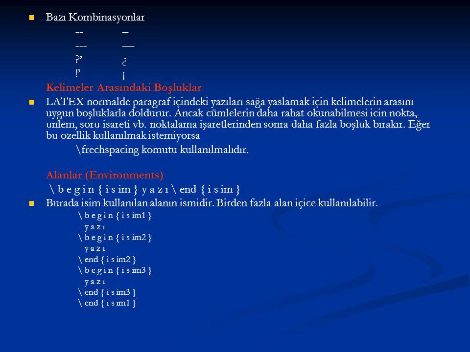   Bazı Kombinasyonlar -- – --- — ?' ¿ !' ¡ Kelimeler Arasındaki Boşluklar   LATEX normalde paragraf içindeki yazıları sağa yaslamak için kelimeler