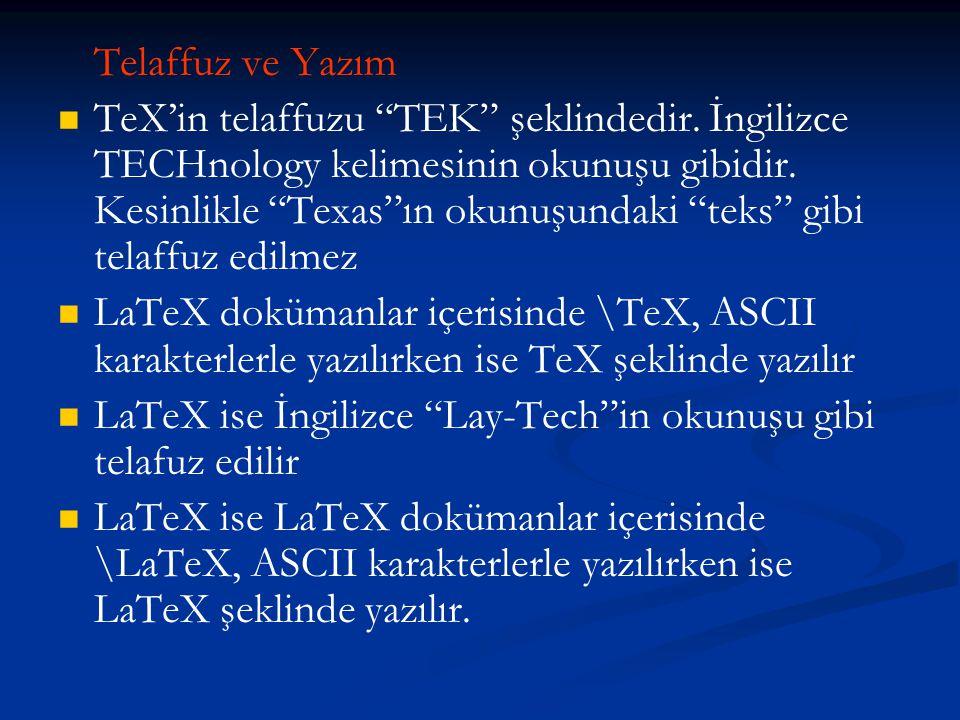 """Telaffuz ve Yazım   TeX'in telaffuzu """"TEK"""" şeklindedir. İngilizce TECHnology kelimesinin okunuşu gibidir. Kesinlikle """"Texas""""ın okunuşundaki """"teks"""" g"""