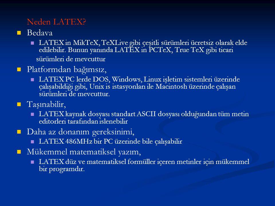 Neden LATEX?   Bedava   LATEX in MikTeX, TeXLive gibi çeşitli sürümleri ücretsiz olarak elde edilebilir. Bunun yanında LATEX in PCTeX, True TeX gi