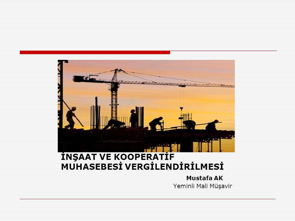 İNŞAAT VE KOOPERATİF MUHASEBESİ VERGİLENDİRİLMESİ Mustafa AK Yeminli Mali Müşavir