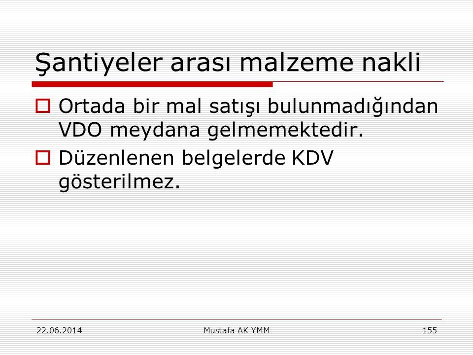 Şantiyeler arası malzeme nakli  Ortada bir mal satışı bulunmadığından VDO meydana gelmemektedir.  Düzenlenen belgelerde KDV gösterilmez. 22.06.2014M