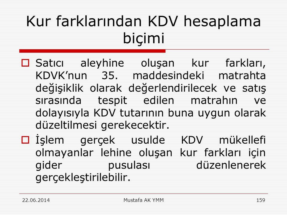 Kur farklarından KDV hesaplama biçimi  Satıcı aleyhine oluşan kur farkları, KDVK'nun 35. maddesindeki matrahta değişiklik olarak değerlendirilecek ve